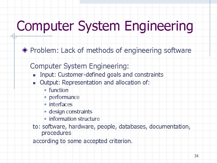 Computer System Engineering Problem: Lack of methods of engineering software Computer System Engineering: n
