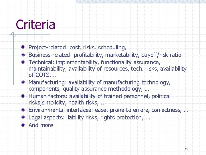 Criteria Project-related: cost, risks, scheduling, Business-related: profitability, marketability, payoff/risk ratio Technical: implementability, functionality assurance,