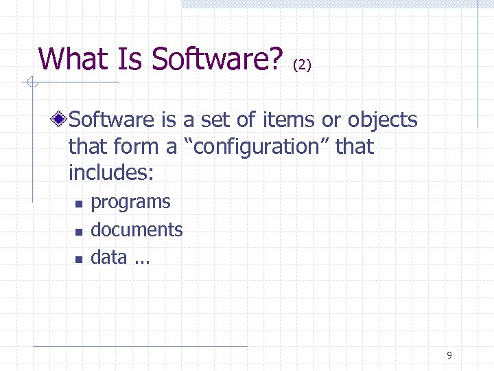 What Is Software? (2) Software is a set of items or objects that form