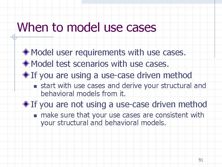 When to model use cases Model user requirements with use cases. Model test scenarios
