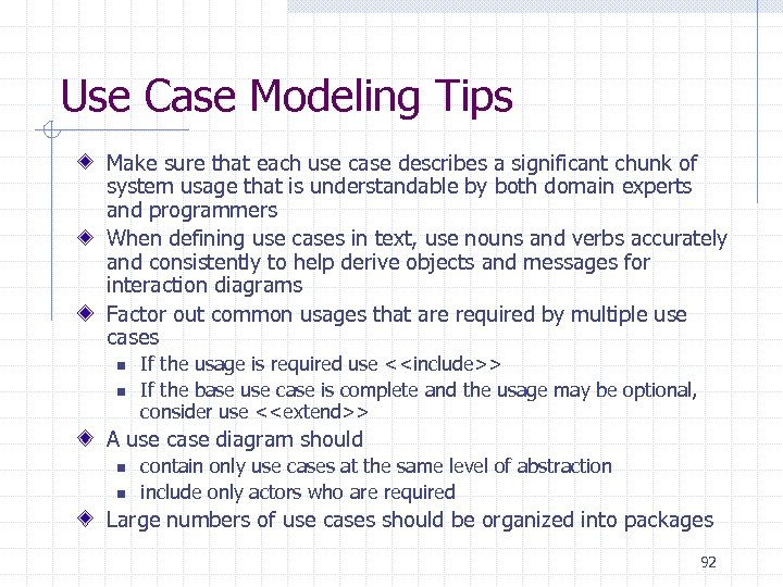 Use Case Modeling Tips Make sure that each use case describes a significant chunk