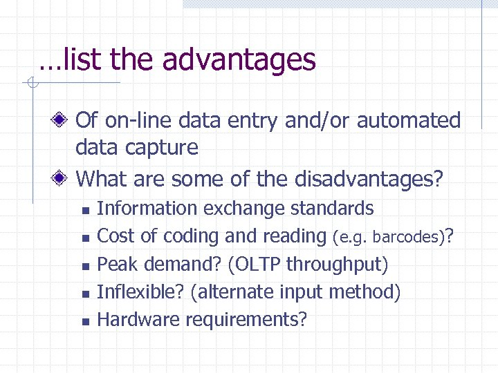 …list the advantages Of on-line data entry and/or automated data capture What are some