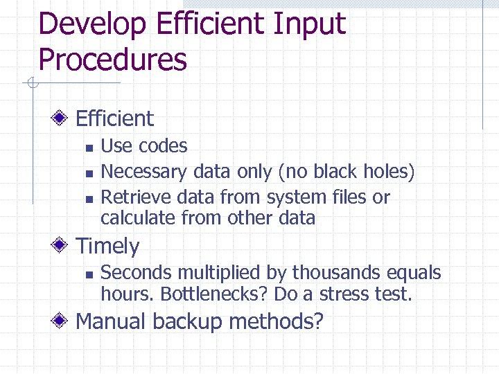 Develop Efficient Input Procedures Efficient n n n Use codes Necessary data only (no