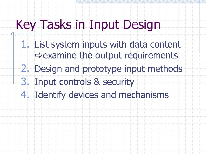 Key Tasks in Input Design 1. List system inputs with data content examine the