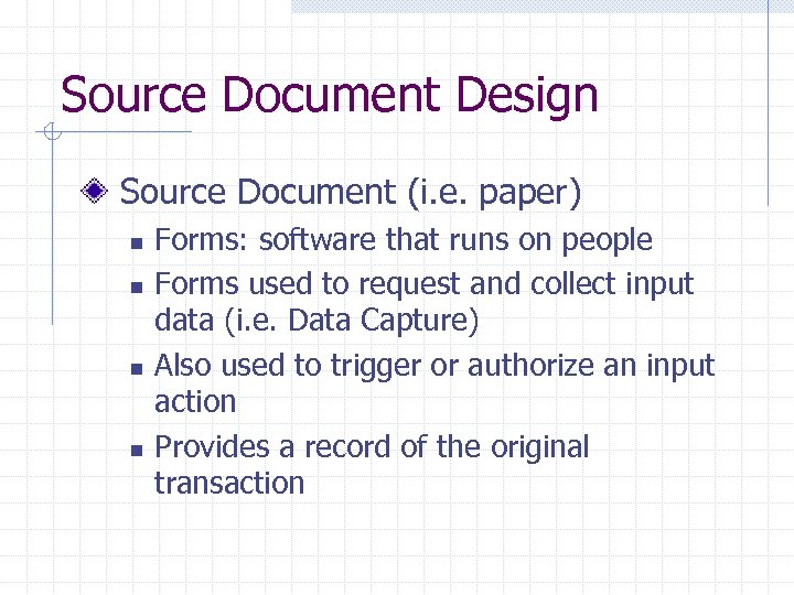 Source Document Design Source Document (i. e. paper) n n Forms: software that runs