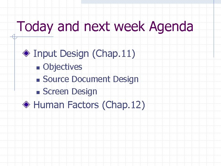 Today and next week Agenda Input Design (Chap. 11) n n n Objectives Source