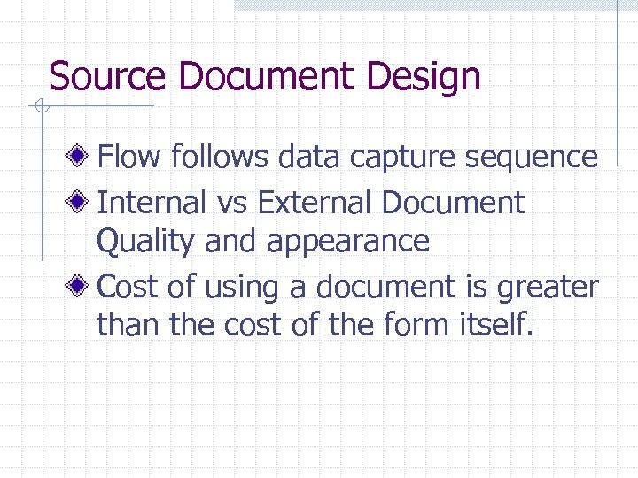 Source Document Design Flow follows data capture sequence Internal vs External Document Quality and