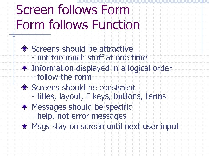Screen follows Form follows Function Screens should be attractive - not too much stuff