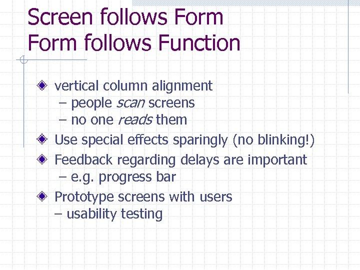 Screen follows Form follows Function vertical column alignment – people scan screens – no