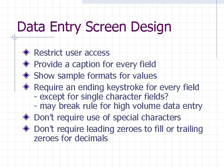 Data Entry Screen Design Restrict user access Provide a caption for every field Show