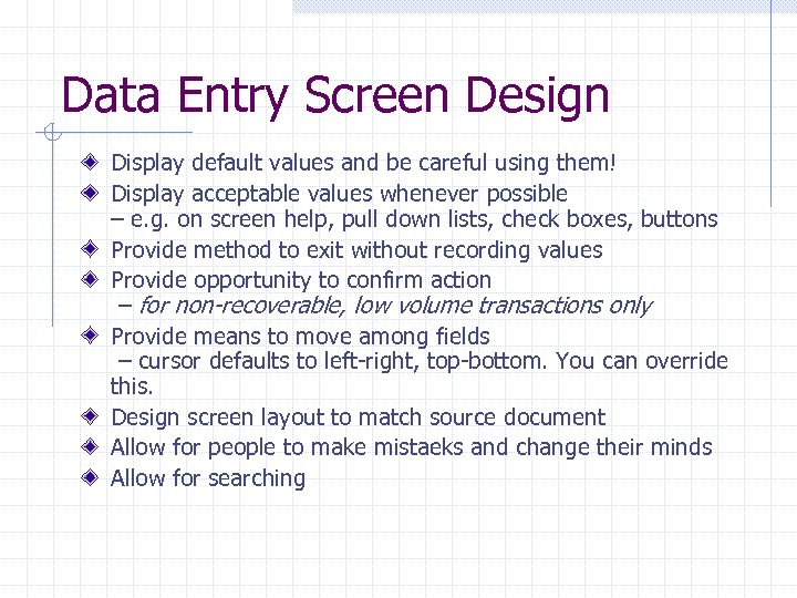 Data Entry Screen Design Display default values and be careful using them! Display acceptable