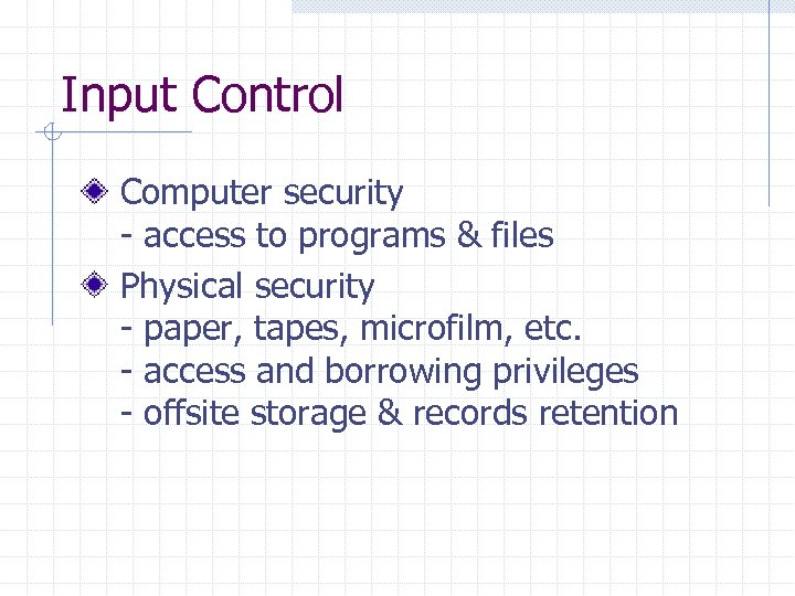 Input Control Computer security - access to programs & files Physical security - paper,
