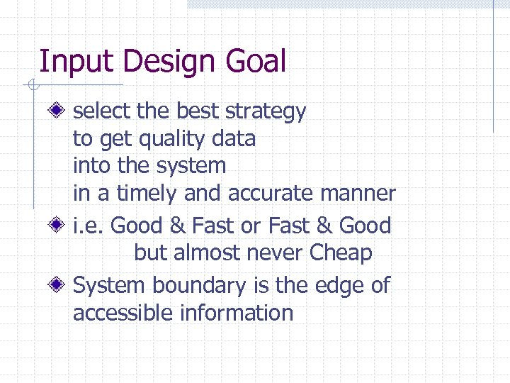 Input Design Goal select the best strategy to get quality data into the system
