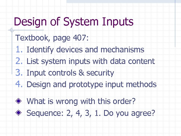 Design of System Inputs Textbook, page 407: 1. Identify devices and mechanisms 2. List