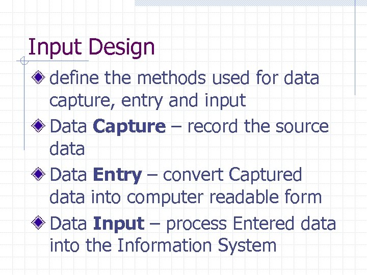 Input Design define the methods used for data capture, entry and input Data Capture