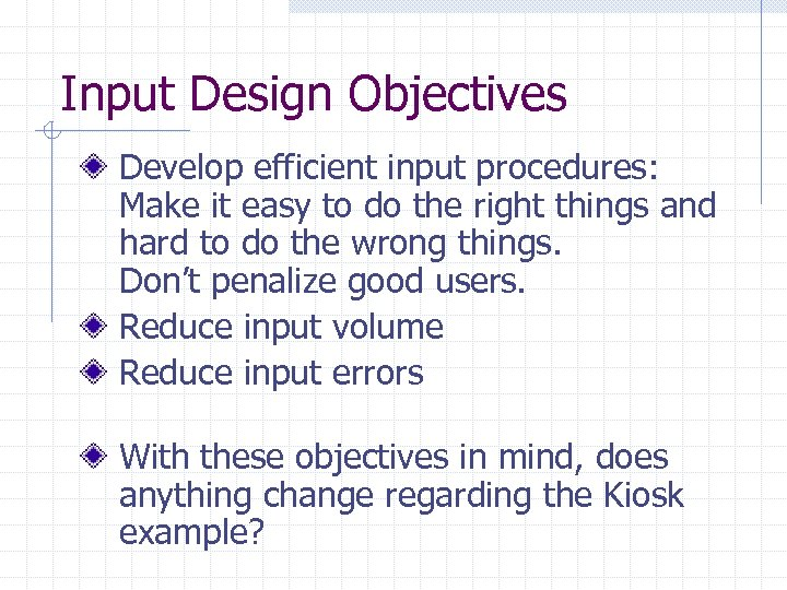 Input Design Objectives Develop efficient input procedures: Make it easy to do the right