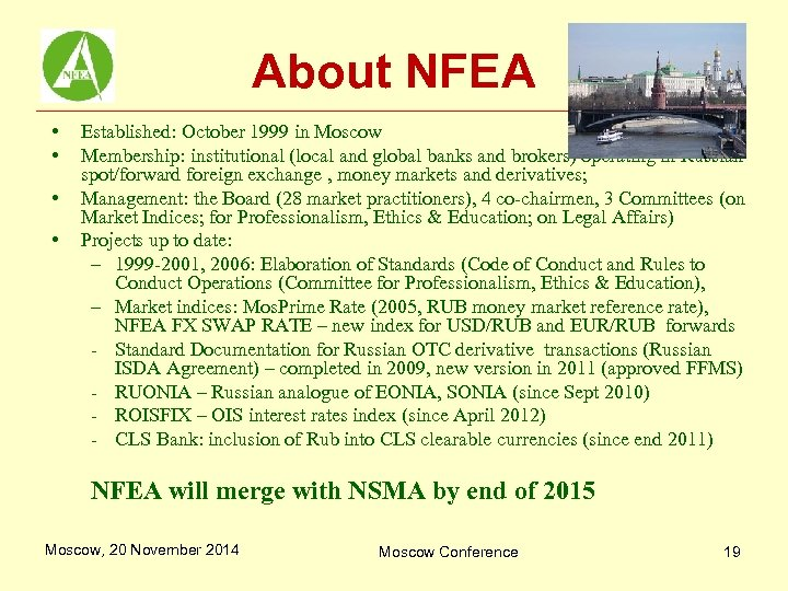 About NFEA • • Established: October 1999 in Moscow Membership: institutional (local and global