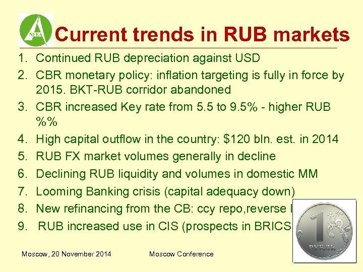 Current trends in RUB markets 1. Continued RUB depreciation against USD 2. CBR monetary