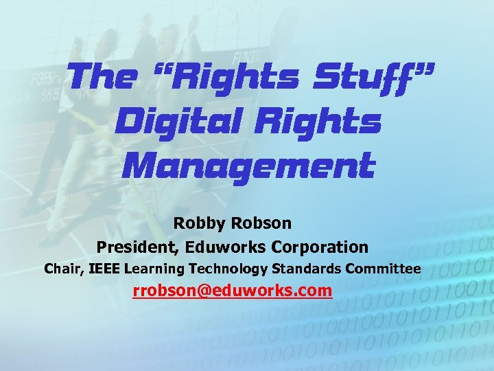 """The """"Rights Stuff"""" Digital Rights Management Robby Robson President, Eduworks Corporation Chair, IEEE Learning"""
