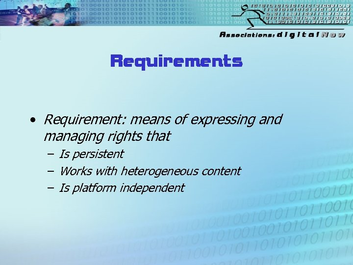 Requirements • Requirement: means of expressing and managing rights that – Is persistent –