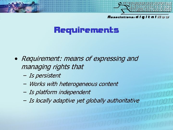 Requirements • Requirement: means of expressing and managing rights that – – Is persistent