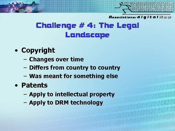 Challenge # 4: The Legal Landscape • Copyright – Changes over time – Differs
