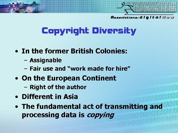 Copyright Diversity • In the former British Colonies: – Assignable – Fair use and