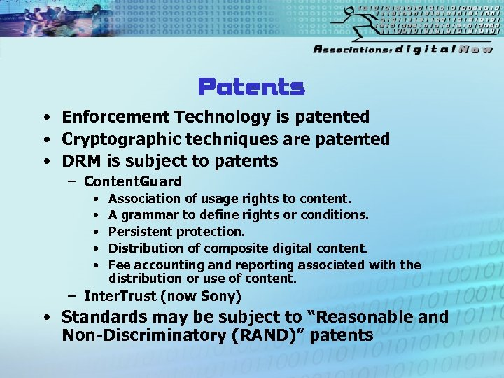 Patents • Enforcement Technology is patented • Cryptographic techniques are patented • DRM is