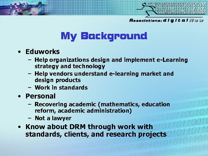 My Background • Eduworks – Help organizations design and implement e-Learning strategy and technology