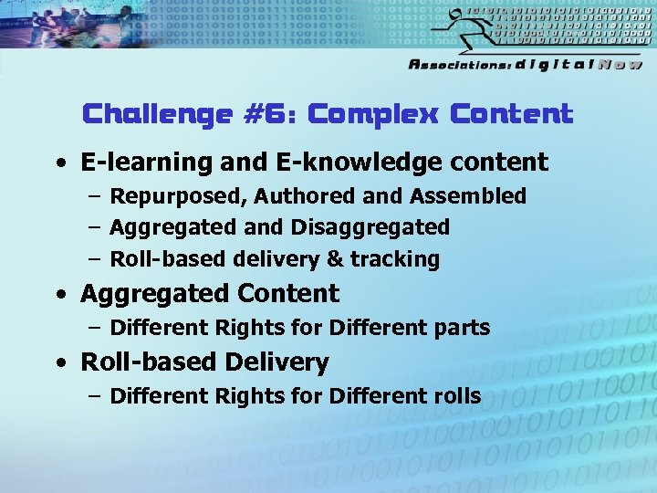 Challenge #6: Complex Content • E-learning and E-knowledge content – Repurposed, Authored and Assembled