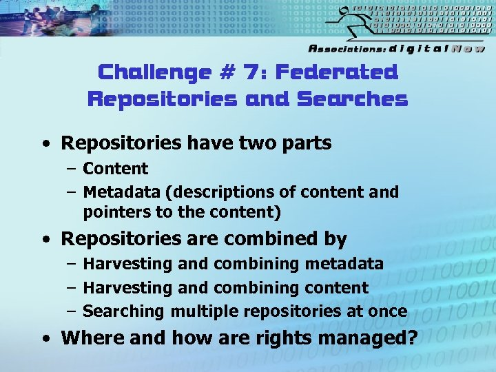 Challenge # 7: Federated Repositories and Searches • Repositories have two parts – Content