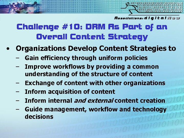 Challenge #10: DRM As Part of an Overall Content Strategy • Organizations Develop Content
