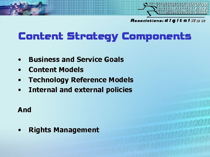Content Strategy Components • • Business and Service Goals Content Models Technology Reference Models