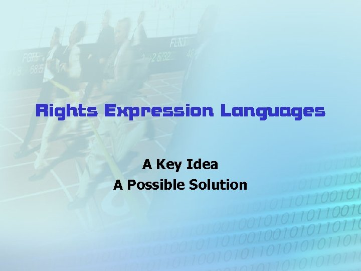 Rights Expression Languages A Key Idea A Possible Solution