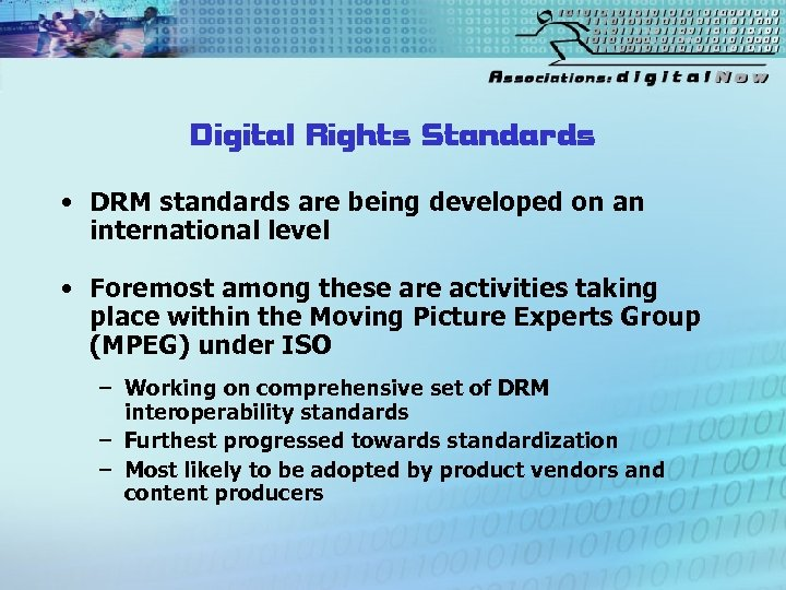 Digital Rights Standards • DRM standards are being developed on an international level •