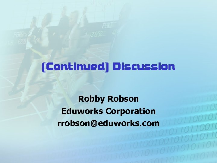 (Continued) Discussion Robby Robson Eduworks Corporation rrobson@eduworks. com