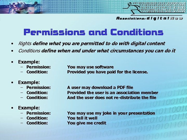 Permissions and Conditions • • Rights define what you are permitted to do with