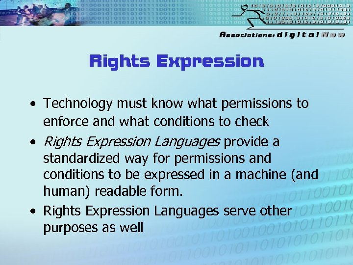 Rights Expression • Technology must know what permissions to enforce and what conditions to