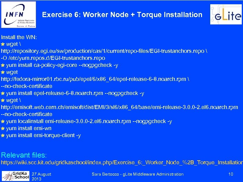 Exercise 6: Worker Node + Torque Installation Install the WN: wget  http: //repository.