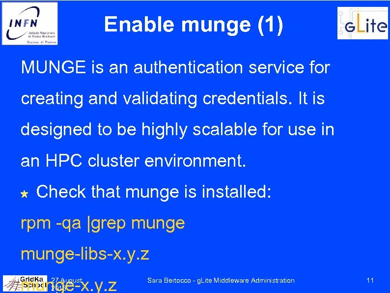 Enable munge (1) MUNGE is an authentication service for creating and validating credentials. It