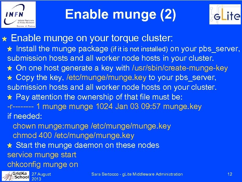 Enable munge (2) Enable munge on your torque cluster: Install the munge package (if