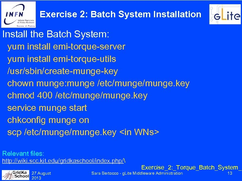 Exercise 2: Batch System Installation Install the Batch System: yum install emi-torque-server yum install