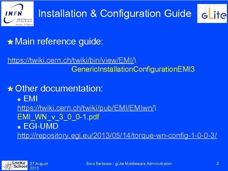 Installation & Configuration Guide Main reference guide: https: //twiki. cern. ch/twiki/bin/view/EMI/ Generic. Installation. Configuration.