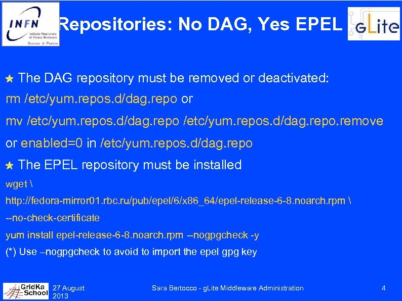Repositories: No DAG, Yes EPEL The DAG repository must be removed or deactivated: rm