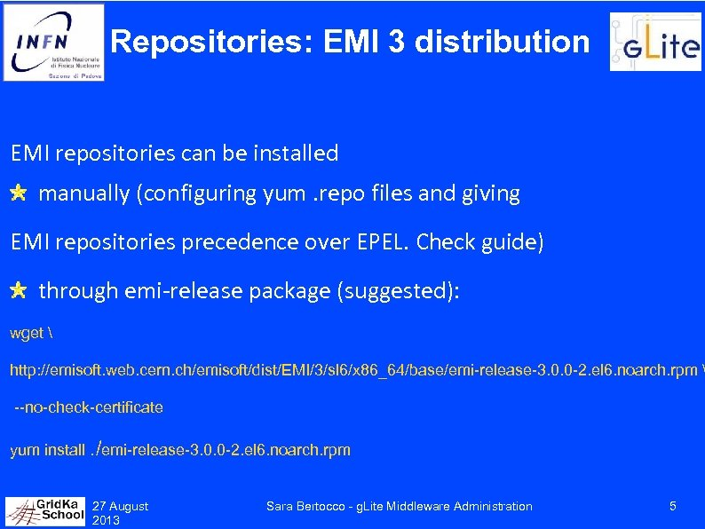 Repositories: EMI 3 distribution EMI repositories can be installed manually (configuring yum. repo files