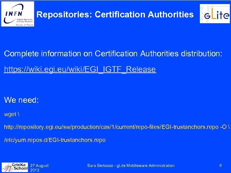 Repositories: Certification Authorities Complete information on Certification Authorities distribution: https: //wiki. egi. eu/wiki/EGI_IGTF_Release We