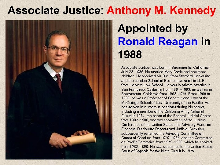 Associate Justice: Anthony M. Kennedy Appointed by Ronald Reagan in 1988 Associate Justice, was