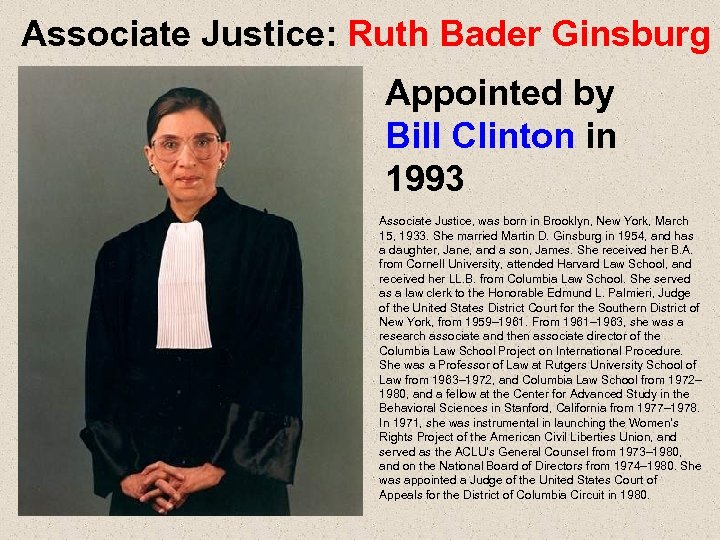 Associate Justice: Ruth Bader Ginsburg Appointed by Bill Clinton in 1993 Associate Justice, was