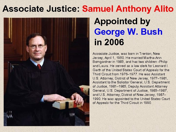 Associate Justice: Samuel Anthony Alito Appointed by George W. Bush in 2006 Associate Justice,
