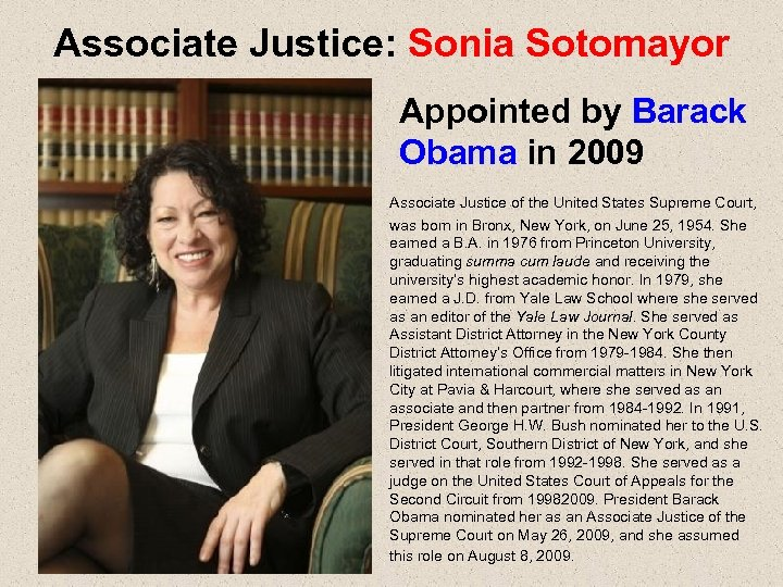 Associate Justice: Sonia Sotomayor Appointed by Barack Obama in 2009 Associate Justice of the